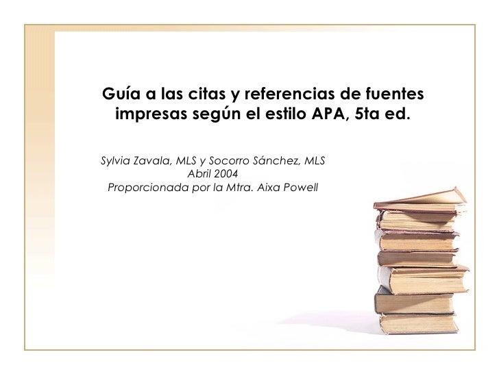Guía a las citas y referencias de fuentes impresas según el estilo APA, 5ta ed.  Sylvia Zavala, MLS y Socorro Sánchez, ML...