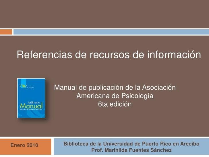 Referencias de recursos de información<br />Manual de publicación de la Asociación Americana de Psicología<br />6ta edició...