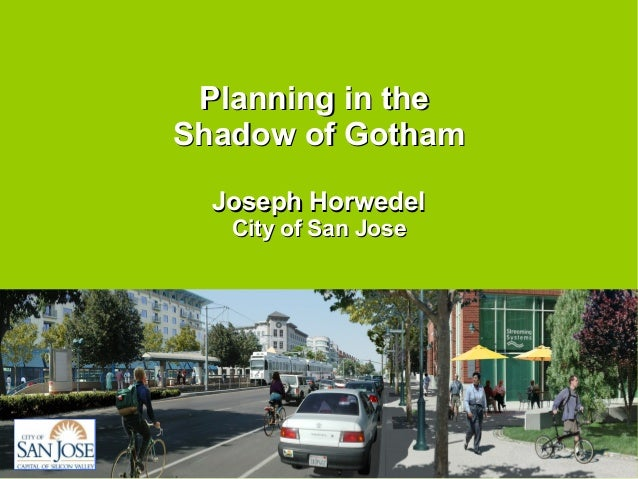Planning in thePlanning in theShadow of GothamShadow of GothamJoseph HorwedelJoseph HorwedelCity of San JoseCity of San Jose