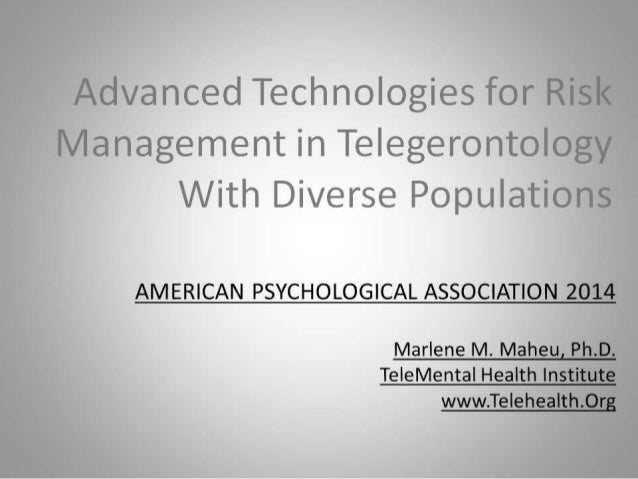 AMERICAN PSYCHOLOGICAL ASSOCIATION 2014  Marlene M.  Maheu Ph. D. TeleMenta|  Health Institute  www. Te| ehea| th. Org