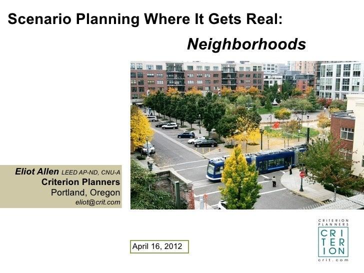 Scenario Planning Where It Gets Real:                                                  NeighborhoodsEliot Allen LEED AP-ND...
