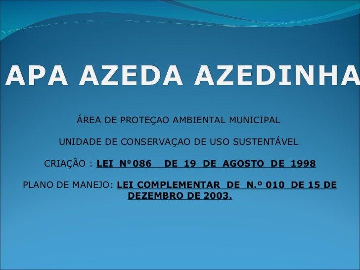 ÁREA DE PROTEÇAO AMBIENTAL MUNICIPAL  UNIDADE DE CONSERVAÇAO DE USO SUSTENTÁVEL  CRIAÇÃO :  LEI  N 0  086  DE  19  DE  AGO...