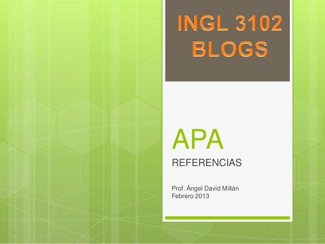 APA REFERENCIAS Prof. Ángel David Millán Febrero 2013
