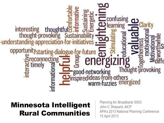 Minnesota IntelligentRural CommunitiesPlanning for Broadband S553John C Shepard, AICPAPA's 2013 National Planning Conferen...