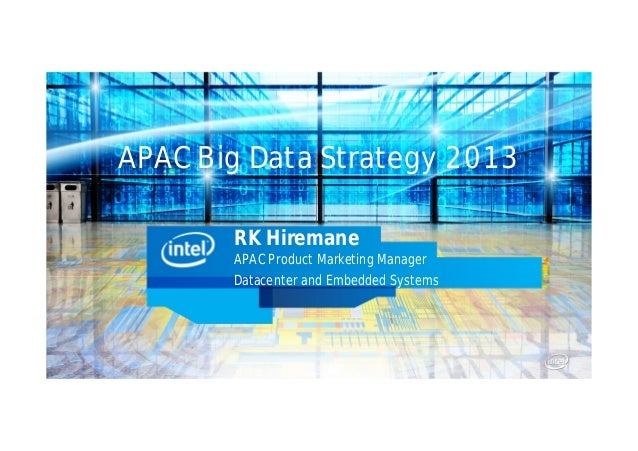 APAC Big Data Strategy 2013       RK Hiremane       APAC Product Marketing Manager       Datacenter and Embedded Systems