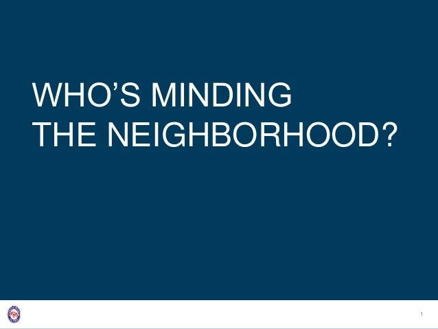 1 WHO'S MINDING THE NEIGHBORHOOD?