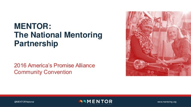 @MENTORNational www.mentoring.org MENTOR: The National Mentoring Partnership 2016 America's Promise Alliance Community Con...