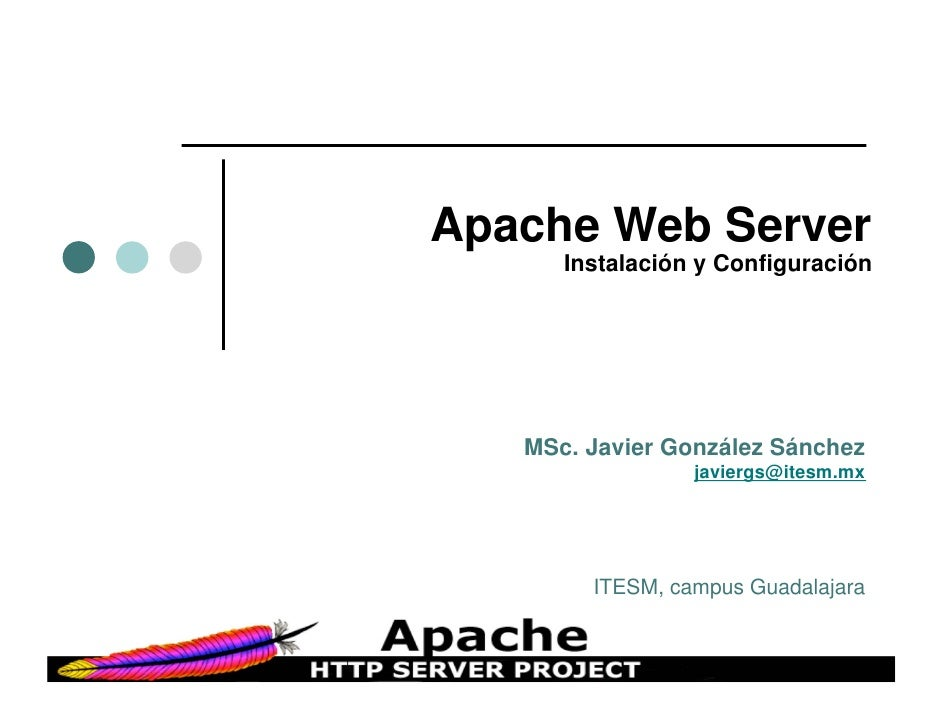 Apache Web Server       Instalación y Configuración        MSc. Javier González Sánchez                  javiergs@itesm.mx...