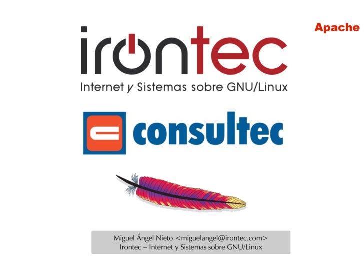 Apache     Miguel Ángel Nieto <miguelangel@irontec.com>  Irontec – Internet y Sistemas sobre GNU/Linux