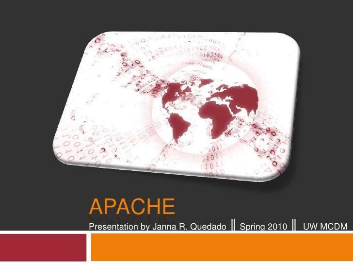 apache<br />Presentation by Janna R. Quedado ║ Spring 2010 ║  UW MCDM<br />