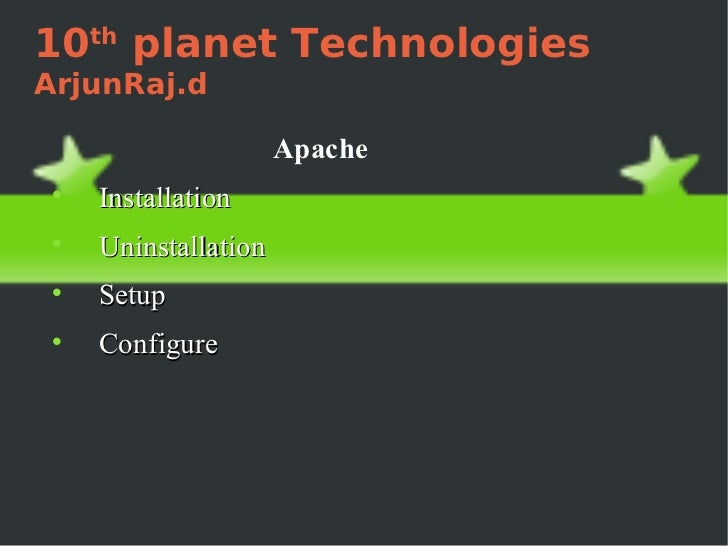 10 th  planet Technologies ArjunRaj.d <ul><li>Apache </li></ul><ul><li>Installation </li></ul><ul><li>Uninstallation </li>...