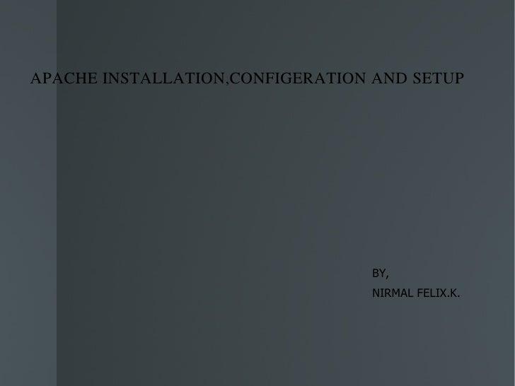 APACHE INSTALLATION,CONFIGERATION AND SETUP BY, NIRMAL FELIX.K.