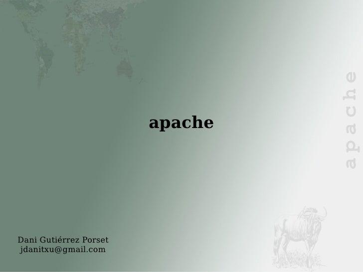<ul><ul><li>apache </li></ul></ul>Dani Gutiérrez Porset [email_address]