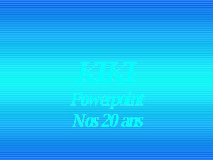 Powerpoint Nos 20 ans KIKI