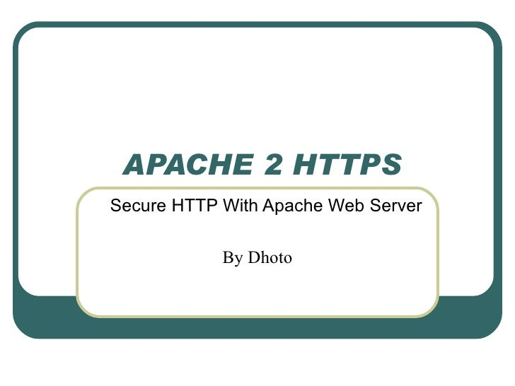 APACHE 2 HTTPS Secure HTTP With Apache Web Server By Dhoto