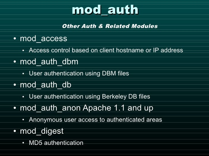 mod_auth                    Other Auth & Related Modules      mod_access ●           Access control based on client hostna...