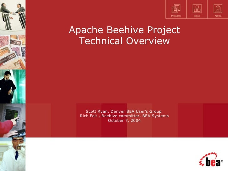 Apache Beehive Project Technical Overview Scott Ryan, Denver BEA User ' s Group  Rich Feit , Beehive committer, BEA System...
