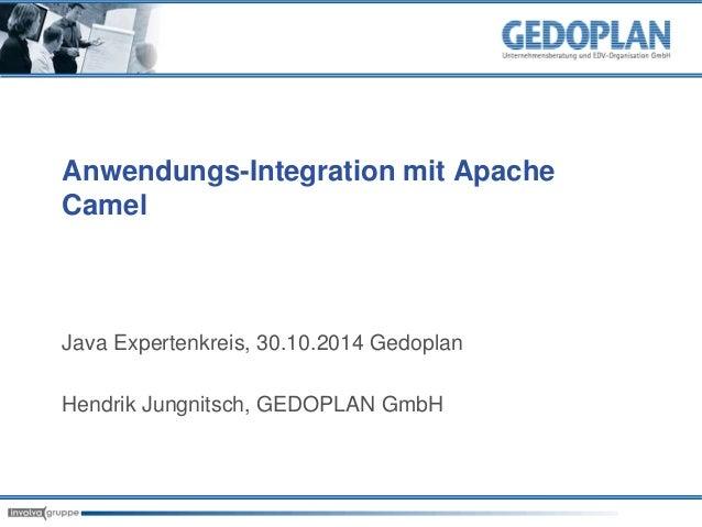 Anwendungs-Integration mit Apache  Camel  Java Expertenkreis, 30.10.2014 Gedoplan  Hendrik Jungnitsch, GEDOPLAN GmbH