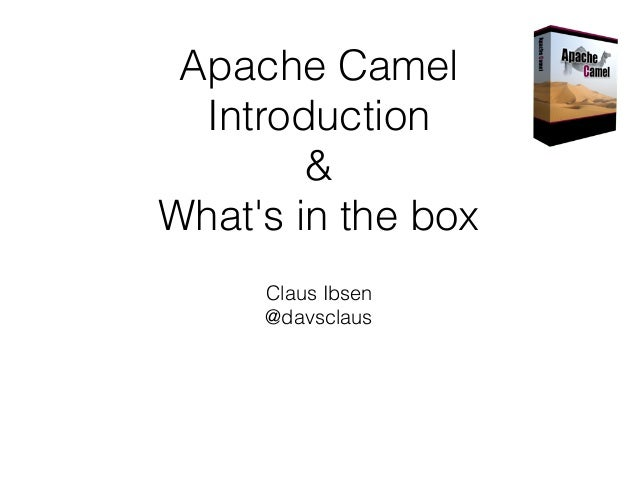 Apache Camel Introduction & What's in the box Claus Ibsen @davsclaus