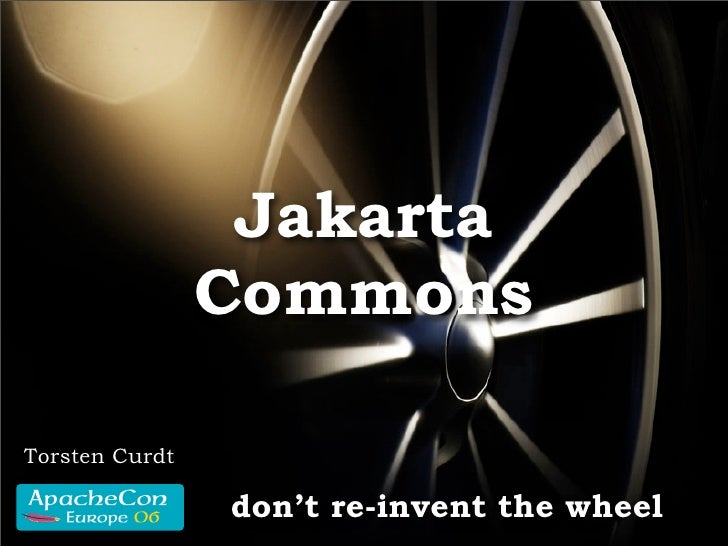 Jakarta                 Commons  Torsten Curdt                  don't re-invent the wheel