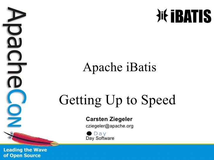 Apache iBatis  Getting Up to Speed     Carsten Ziegeler     cziegeler@apache.org      Day Software