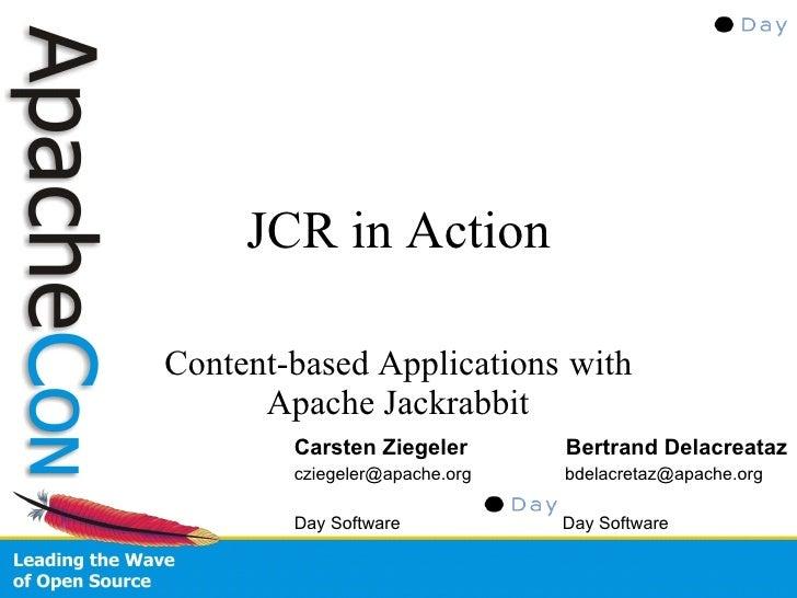 JCR in Action  Content-based Applications with       Apache Jackrabbit         Carsten Ziegeler       Bertrand Delacreataz...