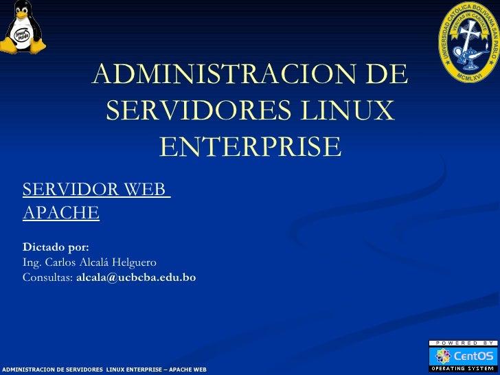 ADMINISTRACION DE SERVIDORES LINUX ENTERPRISE Dictado por:  Ing. Carlos Alcalá Helguero Consultas:  [email_address]   SERV...