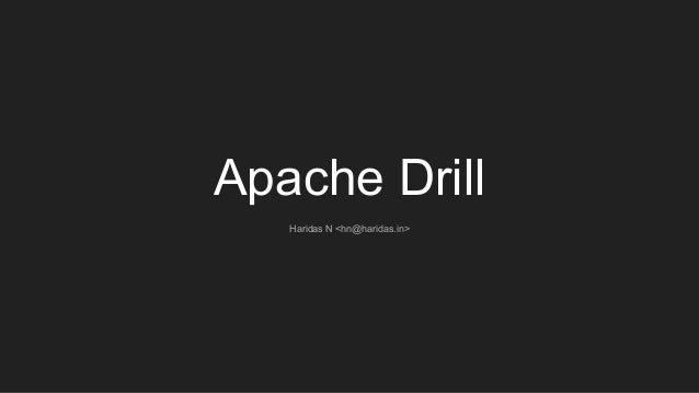Apache Drill Haridas N <hn@haridas.in>