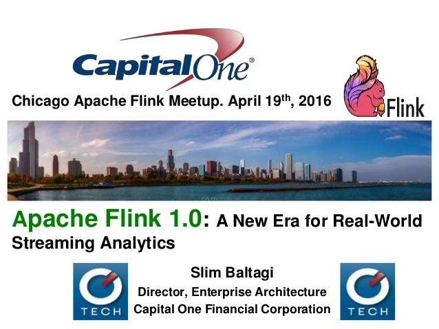 Apache Flink 1.0: A New Era for Real-World Streaming Analytics Chicago Apache Flink Meetup. April 19th, 2016 Slim Baltagi ...