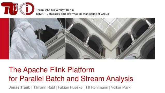 Technische Universität Berlin DIMA – Databases and Information Management Group The Apache Flink Platform for Parallel Bat...