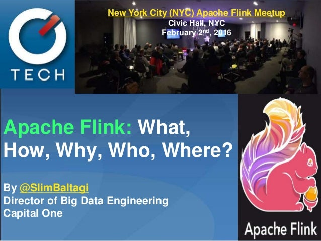 Apache Flink: What, How, Why, Who, Where? By @SlimBaltagi Director of Big Data Engineering Capital One 1 New York City (NY...