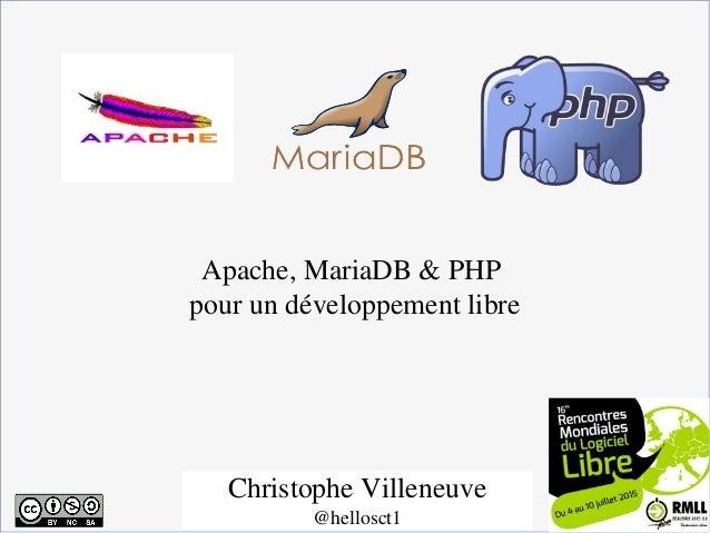 Apache,MariaDB&PHP pourundéveloppementlibre ChristopheVilleneuve @hellosct1