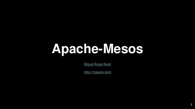 Apache-Mesos Miguel Ángel Ausó http://maauso.com 1