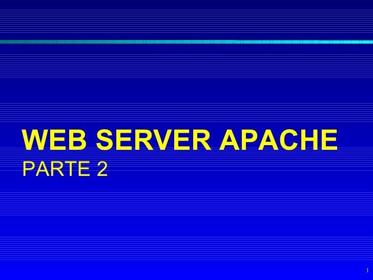 WEB SERVER APACHE PARTE 2                        1