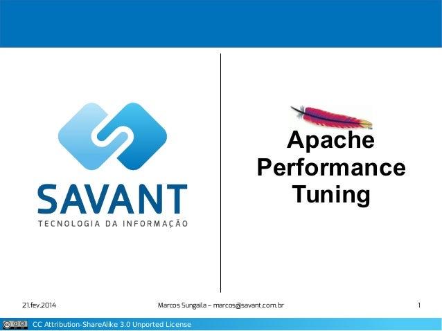 Apache Performance Tuning  21.fev.2014  Marcos Sungaila – marcos@savant.com.br  CC Attribution-ShareAlike 3.0 Unported Lic...