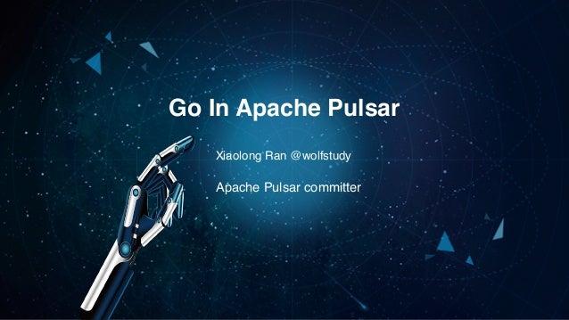 Xiaolong Ran @wolfstudy Go In Apache Pulsar Apache Pulsar committer