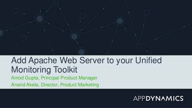 Amod Gupta, Principal Product Manager Anand Akela, Director, Product Marketing Add Apache Web Server to your Unified Monit...