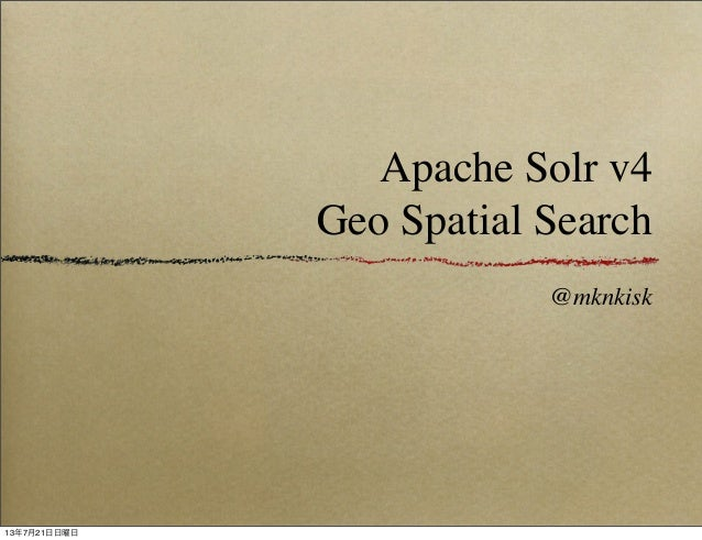 Apache Solr v4 Geo Spatial Search @mknkisk 13年7月21日日曜日