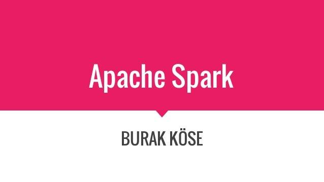 Apache Spark BURAK KÖSE