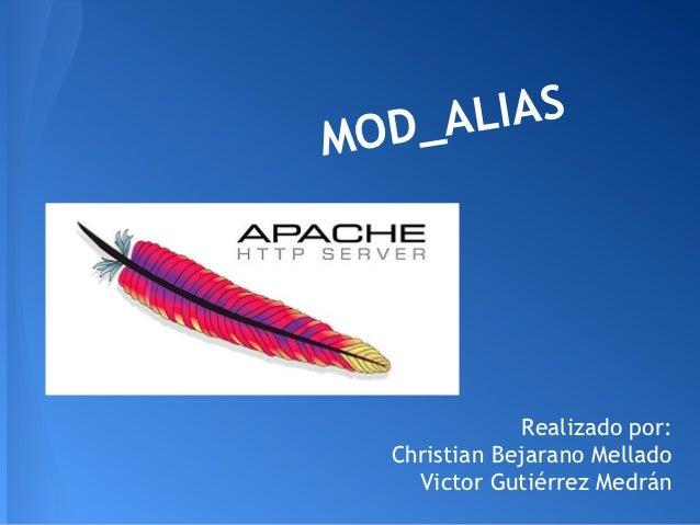 MOD_ ALIAS              Realizado por:  Christian Bejarano Mellado    Victor Gutiérrez Medrán