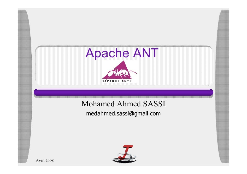 Apache ANT                Mohamed Ahmed SASSI               medahmed.sassi@gmail.com     Avril 2008