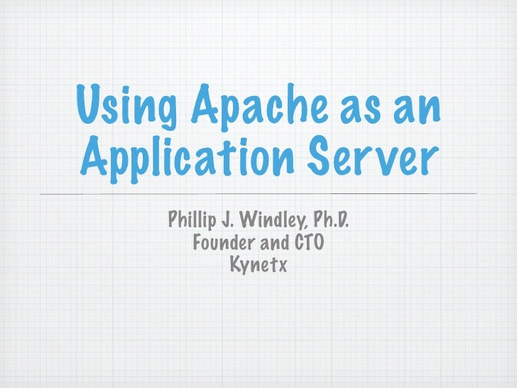 Using Apache as an Application Server     Phillip J. Windley, Ph.D.        Founder and CTO              Kynetx