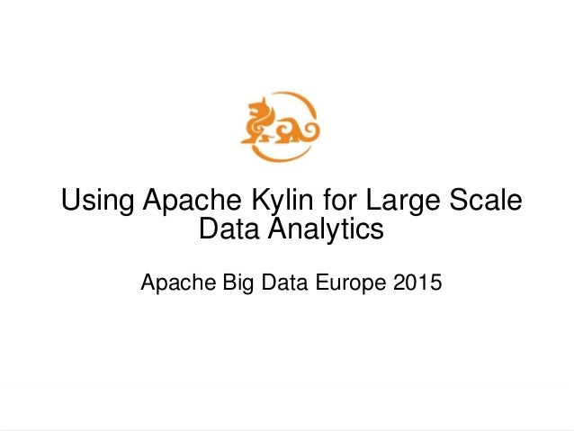 Using Apache Kylin for Large Scale Data Analytics Apache Big Data Europe 2015