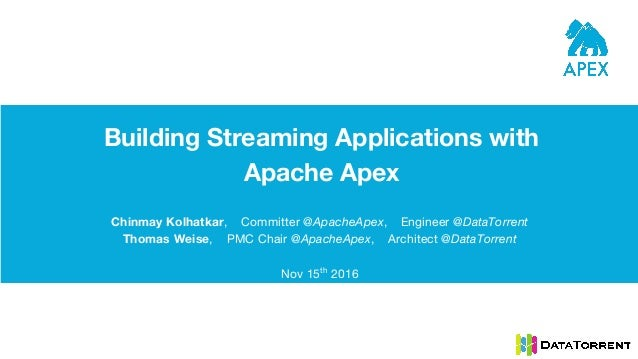 Building Streaming Applications with Apache Apex Chinmay Kolhatkar, Committer @ApacheApex, Engineer @DataTorrent Thomas We...