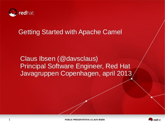 Getting Started with Apache Camel    Claus Ibsen (@davsclaus)    Principal Software Engineer, Red Hat    Javagruppen Copen...