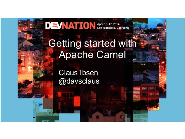 Getting started with Apache Camel Claus Ibsen @davsclaus