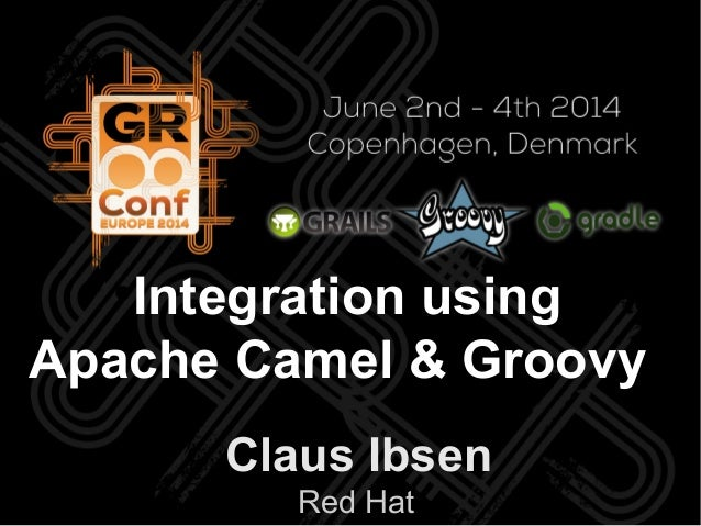 Claus Ibsen Red Hat ● Integration using Apache Camel & Groovy