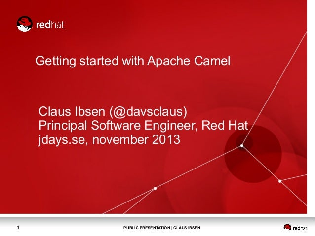 Getting started with Apache Camel  Claus Ibsen (@davsclaus) Principal Software Engineer, Red Hat jdays.se, november 2013  ...