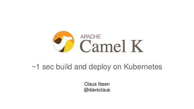 ~1 sec build and deploy on Kubernetes Claus Ibsen @davsclaus