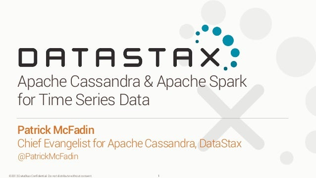 Apache Cassandra & Apache Spark  for Time Series Data  Patrick McFadin  Chief Evangelist for Apache Cassandra, DataStax  @...